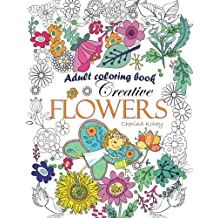 Adult Coloring Book: Creative flowers : Coloring Book Flowers for Relaxation