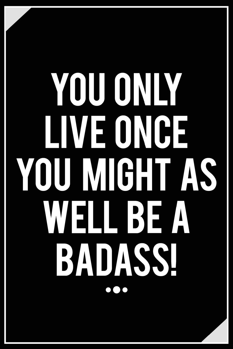 You Only Live Once You Might As Well Be A Badass!: Motivational Journal  120-Page 1/2 Inch Dot Grid Inspirational Notebook  6 X 9 Perfect Bound Softcover (Motivational Bullet Journals) pdf epub