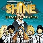 Shine #2: Roses in the Ashes | William Bernhardt