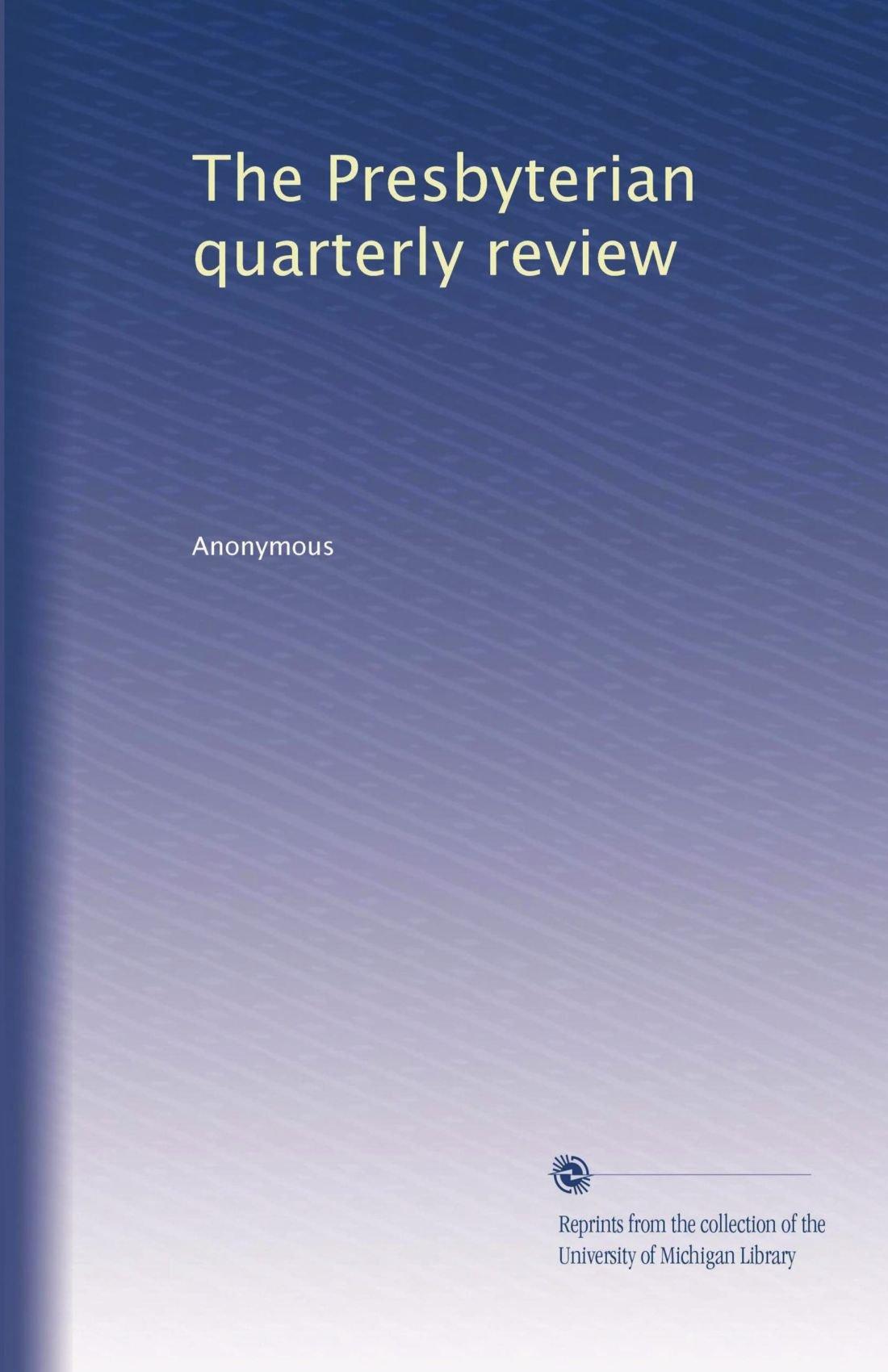 The Presbyterian quarterly review (Volume 7) ebook