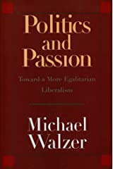 Politics and Passion: Toward a More Egalitarian Liberalism Kindle Edition