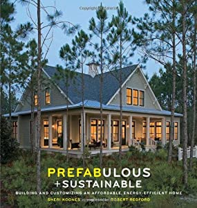 Prefabulous + Sustainable: Building and Customizing an Affordable, Energy-Efficient Home