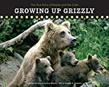 Growing Up Grizzly: The True Story of Baylee and Her Cubs (Falcon Guide)