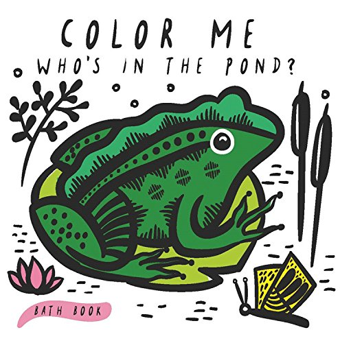 (Color Me: Who's in the Pond?: Baby's First Bath Book (Wee Gallery))