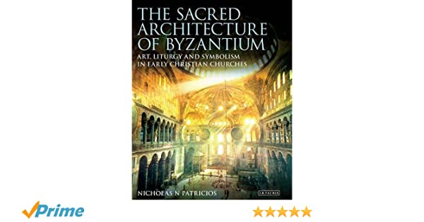 The sacred architecture of byzantium art liturgy and symbolism in the sacred architecture of byzantium art liturgy and symbolism in early christian churches library of classical studies nicholas patricios fandeluxe Gallery