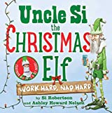 Uncle Si the Christmas Elf: Work Hard, Nap Hard [With Doll]