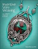 Inventive Wire Weaving: 20+ unique jewelry designs