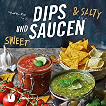 Dips und Saucen – sweet & salty (German Edition)