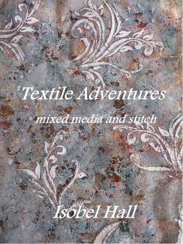 Textile Adventures: Mixed Media and Stitch pdf