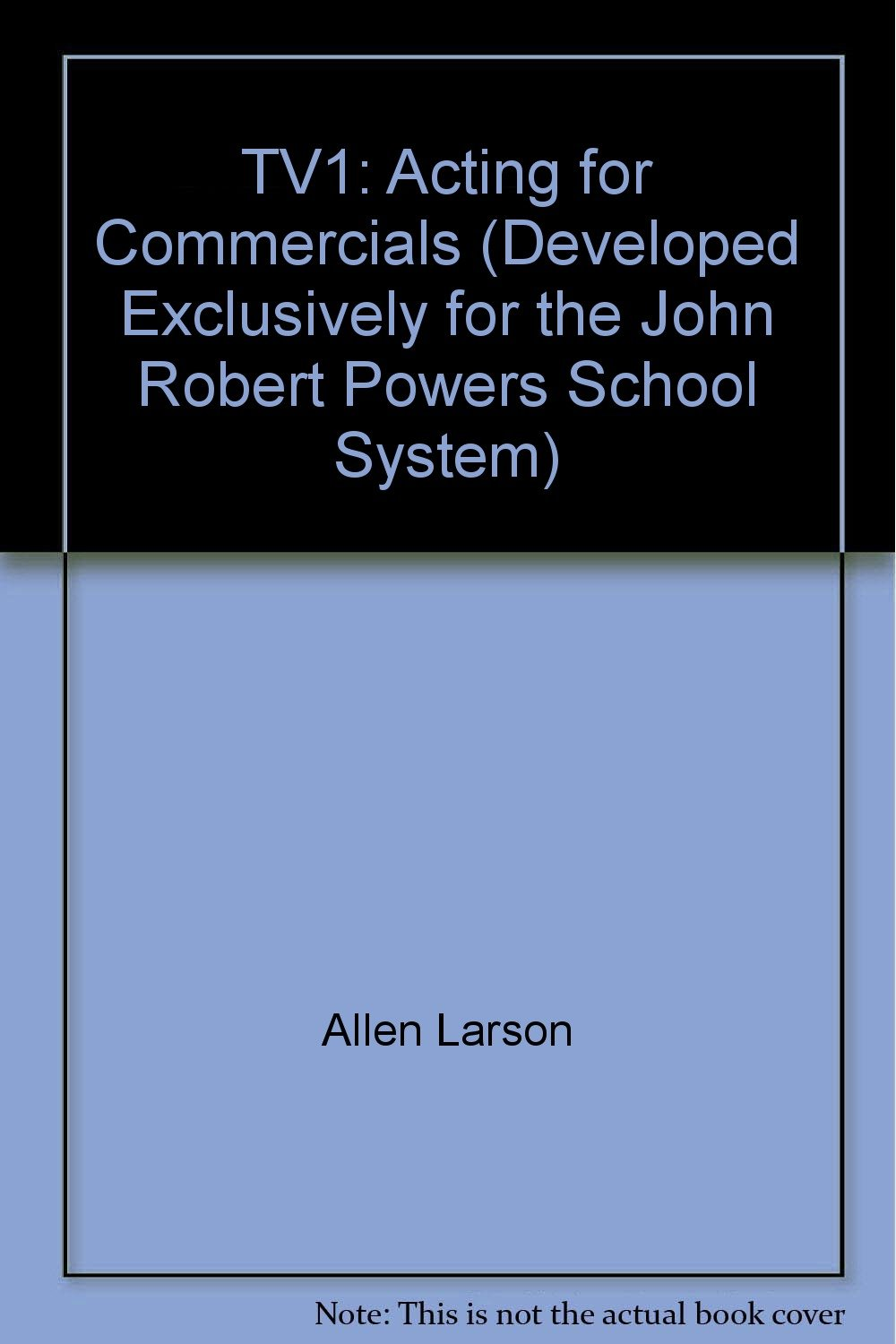 Tv1 Acting For Commercials Developed Exclusively For The John Robert Powers School System Allen Larson Amazon Com Books
