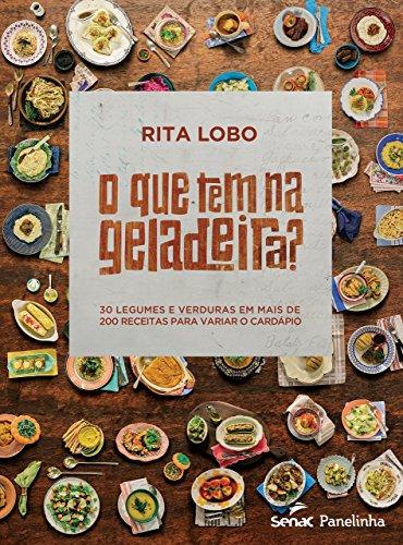 O Que Tem na Geladeira? 30 Legumes e Verduras em Mais de 200 Receitas Para Variar o Cardápio (Em Portuguese do Brasil)