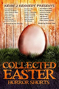Collected Easter Horror Shorts by [Cross, Amy, Strand, Jeff, Menapace, Jeff, Kennedy, Kevin J, Kincade, Weston, Anderson, C.S., Lennon, Andrew, Michael, J.C., Mark Cassell,  Lex H Jones]