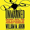 Unmanned: Drones, Data, and the Illusion of Perfect Warfare Audiobook by William M. Arkin Narrated by William M. Arkin