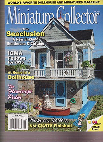- MINIATURE COLLECTOR MAY 2016,WORLDS FAVORITE DOLLHOUSE AND MINIATURES MAGAZINE