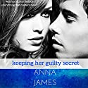 Keeping Her Guilty Secret: Forever Yours Trilogy Audiobook by Anna James Narrated by Rebecca Wolfe