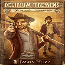 Delirium Tremens; or, The Timeless Skies Incarnadine Audiobook by Jason Huza Narrated by Jeremiah James