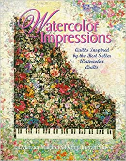 Watercolor Impressions Quilts Inspired By The Bestseller Watercolor Quilts Magaret Pat Maxiner Slusser Donna Ingram 9781564771162 Amazon Com Books