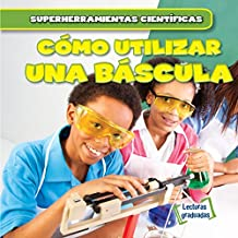 Cómo utilizar una báscula/ Using a Scale (Superherramientas científicas/ Super Science Tools) (Spanish Edition)