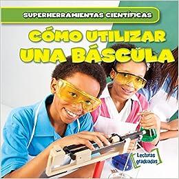 Cómo utilizar una báscula/ Using a Scale Superherramientas científicas/ Super Science Tools: Amazon.es: Nora Roman, Alberto Jimenez: Libros