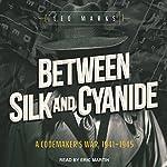 Between Silk and Cyanide: A Codemaker's War, 1941-1945 | Leo Marks
