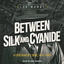 Between Silk and Cyanide: A Codemaker's War, 1941-1945 Audiobook by Leo Marks Narrated by Eric Martin