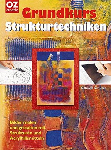 Grundkurs - Strukturtechniken: Bilder malen und gestalten mit Strukturen und Acrylhilfsmitteln
