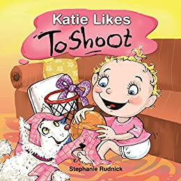 Katie Likes To Shoot (Little Ballers Of The World Book 2) by [Rudnick, Stephanie]