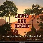 Lewis and Clark: Meriwether Lewis and William Clark | William R. Lighton