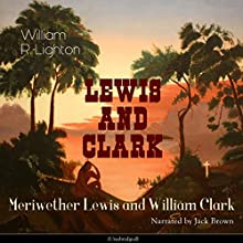 Lewis and Clark: Meriwether Lewis and William Clark Audiobook by William R. Lighton Narrated by Jack Brown