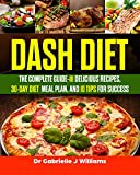 Dash Diet: The Complete Guide-111 Delicious Recipes, 30-Day Diet Meal Plan, and 10 Tips for Success