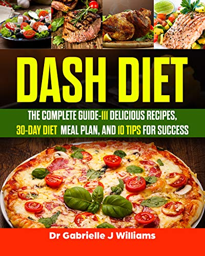 Dash Diet: The Complete Guide-111 Delicious Recipes, 30-Day Diet Meal Plan, and 10 Tips for Success ()