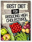 Cholesterol:Best Diet For Reducing High Cholesterol (FREE Bonus Ebook Included)
