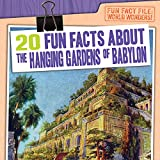 20 Fun Facts about the Hanging Gardens of Babylon (Fun Fact File: World Wonders!)