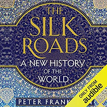 The Silk Roads: A New History of the World (Audio Download