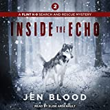 Inside the Echo: Flint K-9 Search & Rescue Mysteries Series, Book 2