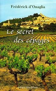 vignette de 'Le secret des cépages (Frédérick d' Onaglia)'