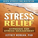 Stress Relief: Hypnosis for Stress Management via Beach Hypnosis and Meditation Speech by Jeffrey Morgan PhD Narrated by Anita Pierson