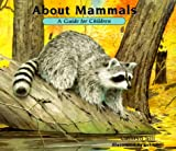 About Mammals: A Guide for Children (The About Series)