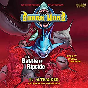 Shark Wars 2: The Battle of Riptide Audiobook by E. J. Altbacker Narrated by Joshua Swanson