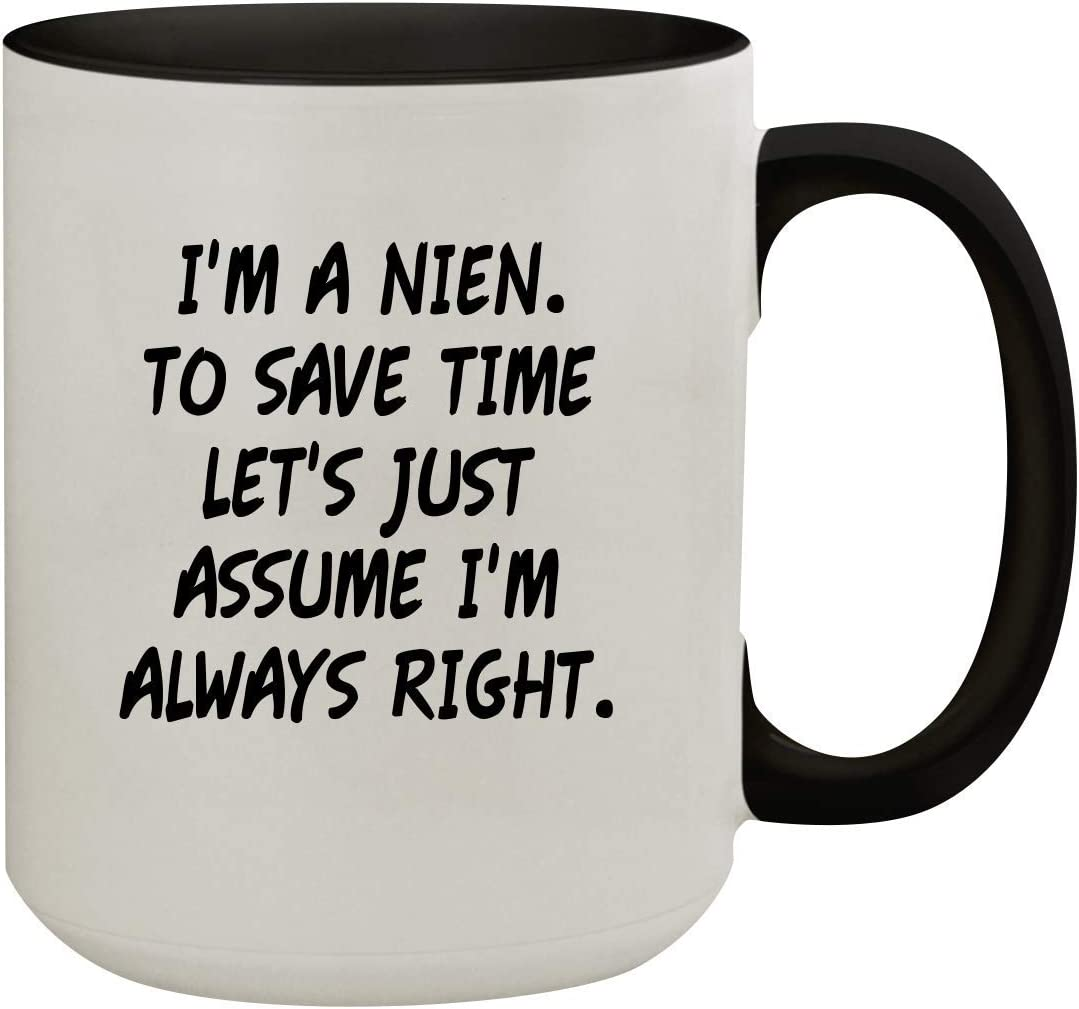 I'm A Nien. To Save Time Let's Just Assume I'm Always Right. - 15oz Colored Inner & Handle Ceramic Coffee Mug, Black