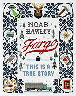 Fargo: This Is a True Story: Noah Hawley: 9781538731307