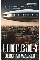 Future Tales Box Set 2101-3: Twelve Evocative Sci-Fi Stories (Future Tales 2100 Book 1) Kindle Edition