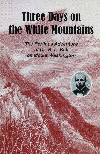 Three days on the White Mountains: Being the perilous adventure of Dr. B.L. Ball on Mount Washington, during October 25, 26, and 27, 1856 [i.e. ()