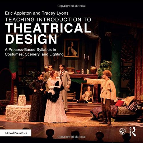 [Teaching Introduction to Theatrical Design: A Process Based Syllabus in Costumes, Scenery, and] (Dance Costume Design Books)