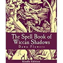 The Spell Book of Wiccan Shadows: A Guide to Wicca with 200 Spells