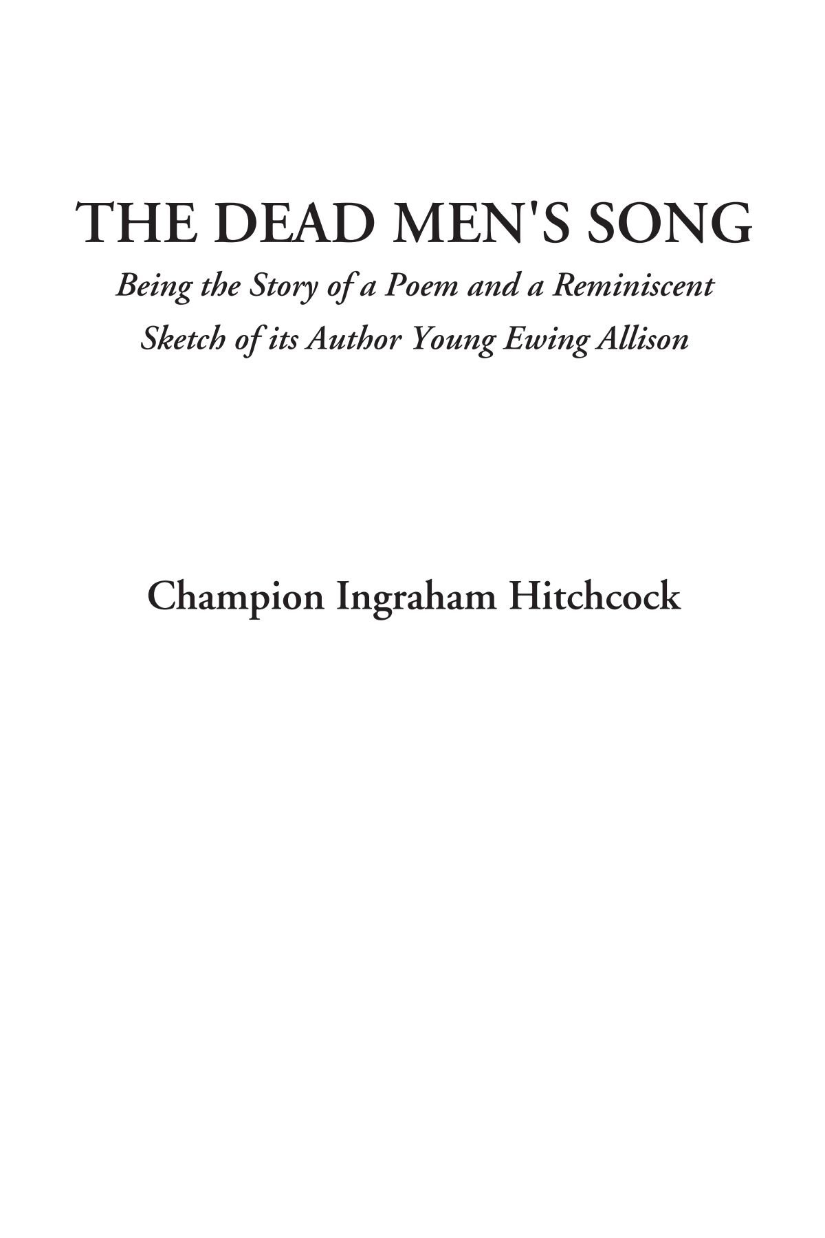 Download The Dead Men's Song (Being the Story of a Poem and a Reminiscent Sketch of its Author Young Ewing Allison) ebook