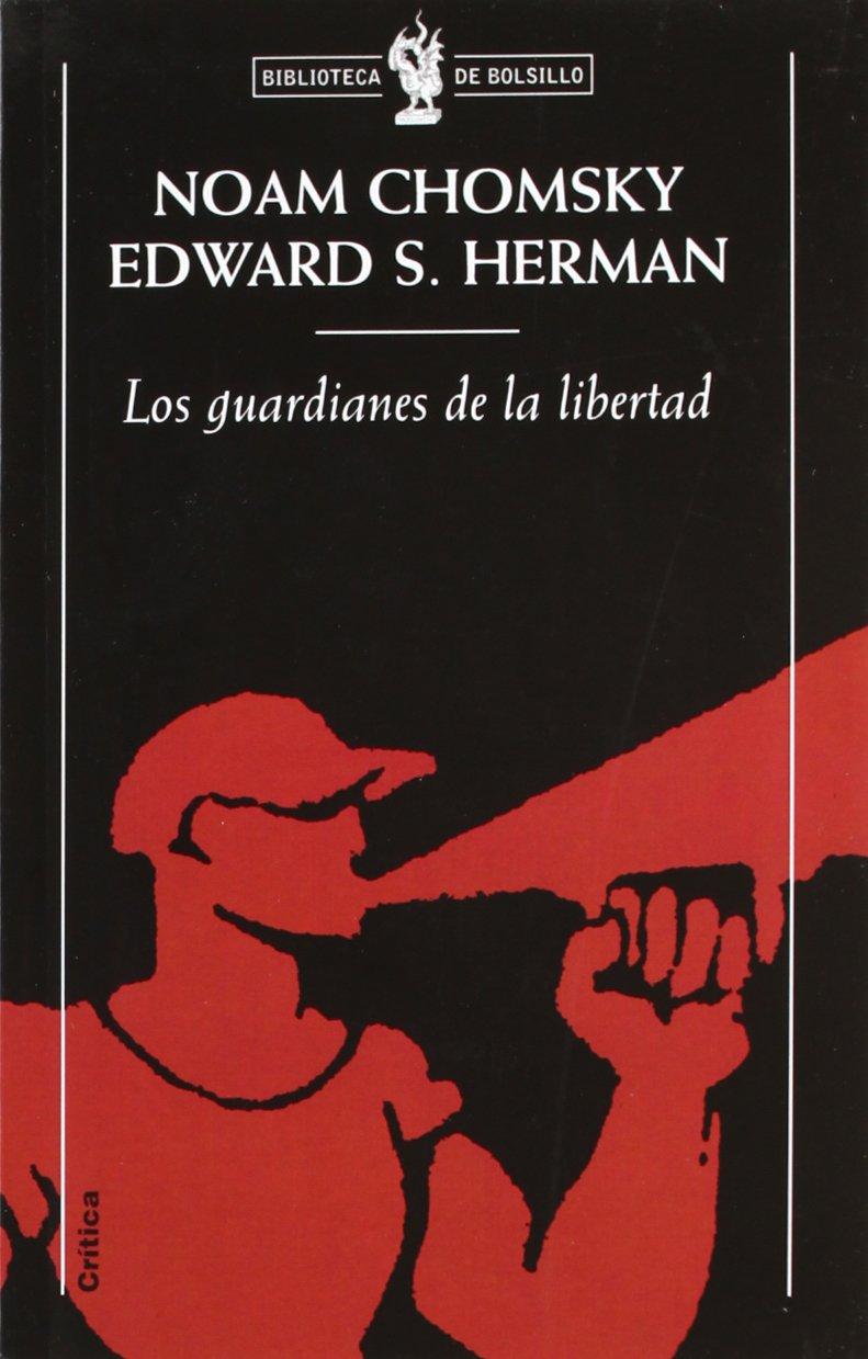 Los guardianes de la libertad : propaganda, desinformación y consenso en los medios de comunicación de masas (Biblioteca de Bolsillo)