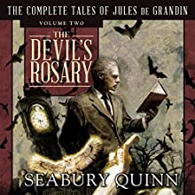 The Devil's Rosary: The Complete Tales of Jules de Grandin, Volume 2 Audiobook by Seabury Quinn, George A. Vanderburgh Narrated by Andrew Eiden