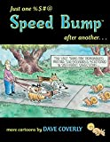 Just One %$#@ Speed Bump After Another... (Speed Bump series)