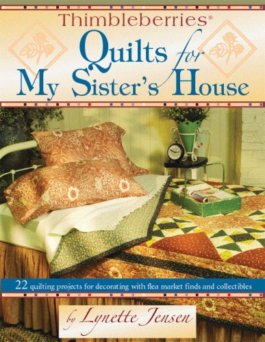Thimbleberries® Quilts for My Sister's House 22 quilting projects for decorating with flea market finds pdf epub